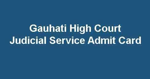 Gauhati High Court Judicial Service Admit Card 2019