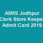 AIIMS Jodhpur Clerk Store Keeper Admit Card 2019