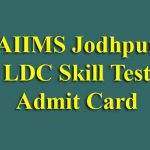 AIIMS Jodhpur LDC Skill Test Admit Card 2019