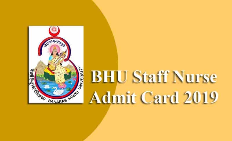 BHU Staff Nurse Admit Card 2019 Downlaod For Post Code 4479
