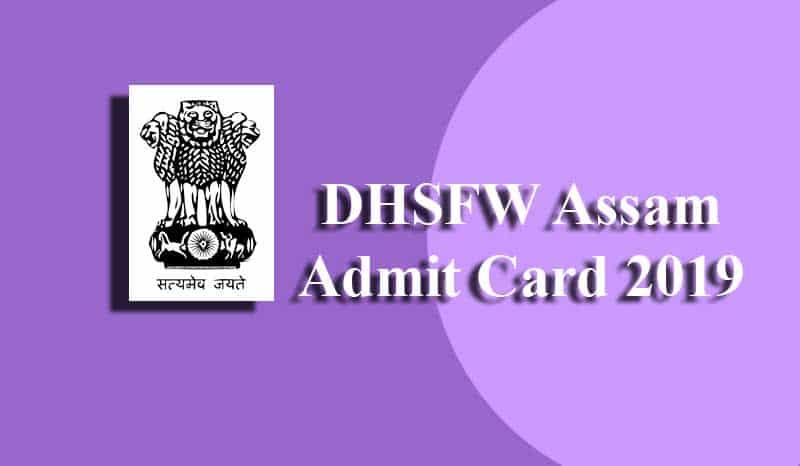 DHSFW Assam Admit Card 2019