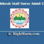 AIIMS Rishikesh Staff Nurse Admit Card 2020 | Download Rishikesh AIIMS Nursing Officer CBT Exam Hall Tickets @ aiimsrishikesh.edu.in